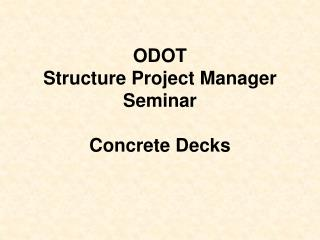 ODOT  Structure Project Manager  Seminar Concrete Decks