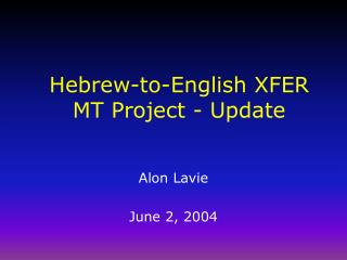 Hebrew-to-English XFER MT Project - Update