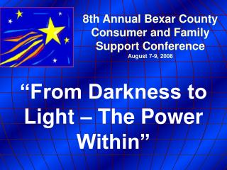 8th Annual Bexar County Consumer and Family Support Conference August 7-9, 2008