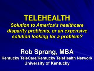 Rob Sprang, MBA Kentucky TeleCare/Kentucky TeleHealth Network University of Kentucky