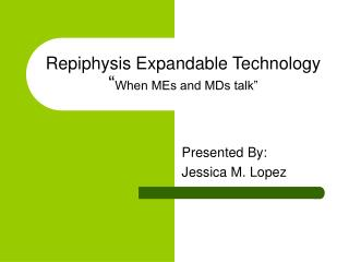 """Repiphysis Expandable Technology """" When MEs and MDs talk"""""""