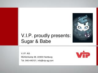 V.I.P. proudly presents: Sugar & Babe