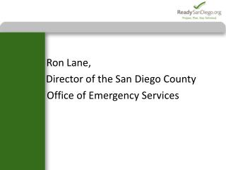 Ron Lane,   	   Director of the San Diego County Office of Emergency Services