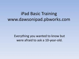 iPad Basic Training  dawsonipad.pbworks