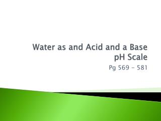 Water as and Acid and a Base pH Scale