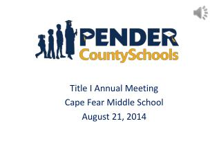 Title I Annual Meeting Cape Fear Middle School August 21, 2014