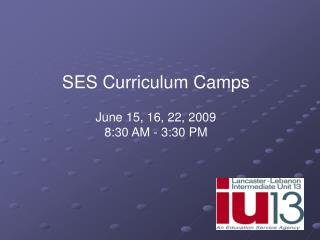 SES Curriculum Camps June 15, 16, 22, 2009 8:30 AM - 3:30 PM