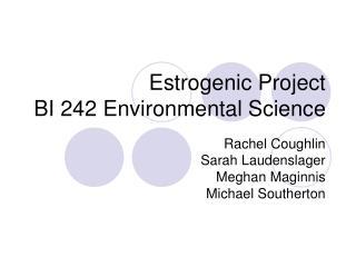 Estrogenic Project BI 242 Environmental Science