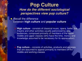 Pop Culture How do the different sociological perspectives view pop culture?