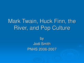 Mark Twain, Huck Finn, the River, and Pop Culture