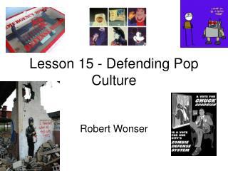 Lesson 15 - Defending Pop Culture