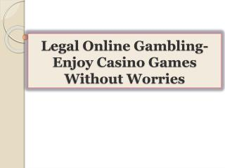 Legal Online Gambling-Enjoy Casino Games Without Worries
