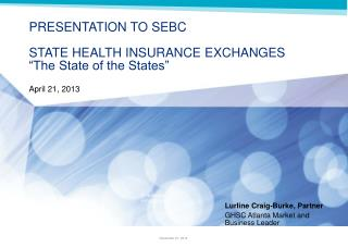 "PRESENTATION TO SEBC STATE HEALTH INSURANCE EXCHANGES ""The State of the States"" April 21, 2013"