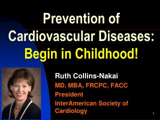 Prevention of Cardiovascular Diseases:   Begin in Childhood!