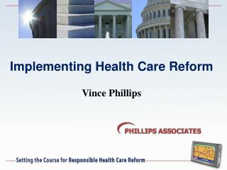 Implementing Health Care Reform Vince Phillips