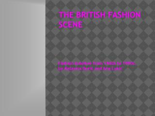 THE BRITISH FASHION SCENE