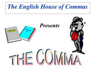 The English House of Commas