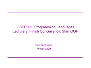 CSEP505: Programming Languages Lecture 9: Finish Concurrency; Start OOP