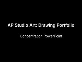 AP Studio Art: Drawing Portfolio Concentration PowerPoint