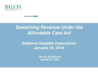 Sustaining Revenue Under the Affordable Care Act Alabama Hospital Association January 24, 2014