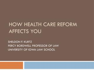 HOW HEALTH CARE REFORM AFFECTS YOU