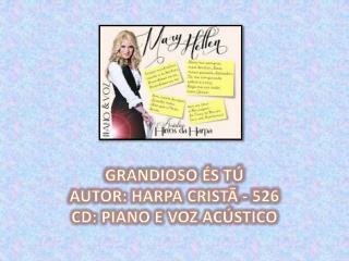 GRANDIOSO ÉS TÚ AUTOR: HARPA CRISTÃ - 526 CD: PIANO E VOZ ACÚSTICO