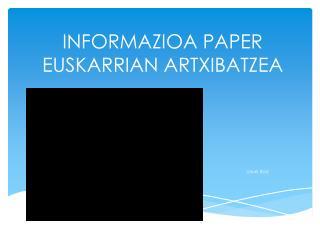 INFORMAZIOA PAPER EUSKARRIAN ARTXIBATZEA