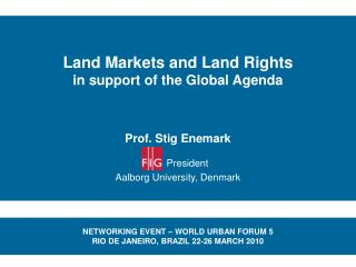 Land Markets and Land Rights in support of the Global Agenda Prof. Stig Enemark