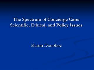 The Spectrum of Concierge Care: Scientific, Ethical, and Policy Issues