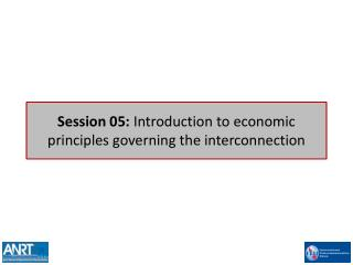 Session 05:  Introduction to economic principles governing the interconnection