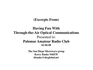 (Excerpts From) Having Fun With Through-the-Air Optical Communications Presented to: Palomar Amateur Radio Club 02-06-08