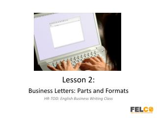Lesson 2: Business Letters: Parts and Formats HR-TOD: English Business Writing Class