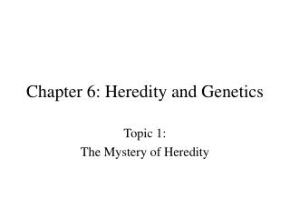 Chapter 6: Heredity and Genetics
