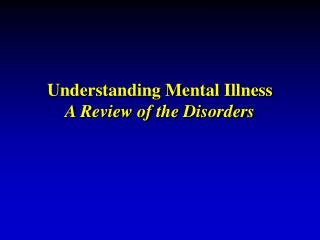 Understanding Mental Illness  A Review of the Disorders