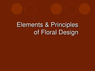 Elements & Principles  of Floral Design