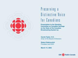 Presentation to the Standing Committee on Canadian Heritage on the State of the Canadian Broadcasting System by:
