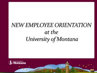 NEW EMPLOYEE ORIENTATION at the University of Montana