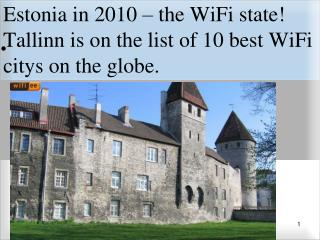 Estonia in 20 10  –  the WiFi state ! Tallinn is on the list of 10 best WiFi citys on the globe.