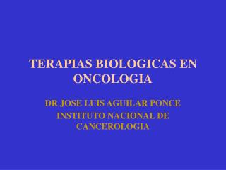 TERAPIAS BIOLOGICAS EN ONCOLOGIA