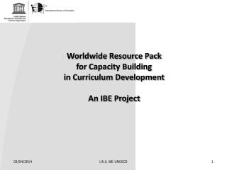 Worldwide Resource Pack for Capacity Building in Curriculum Development An IBE Project