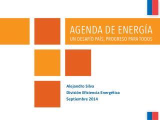 Alejandro Silva  División Eficiencia Energética Septiembre 2014