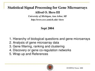 Statistical Signal Processing for Gene Microarrays Alfred O. Hero III