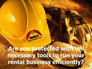 Are you protected with the necessary tools to run your rental business efficiently?