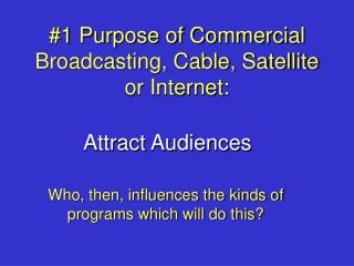 #1 Purpose of Commercial Broadcasting, Cable, Satellite or Internet: