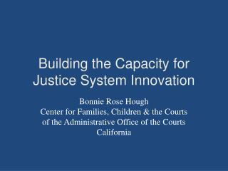 Building the Capacity for Justice System Innovation