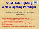 Solid State Lighting-   A New Lighting Paradigm  Swapnil Sureshrao Potea, C.P.Joshib, S.V.Moharil c