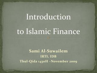 Sami Al- Suwailem IRTI, IDB Thul - Qida  1430H –November 2009