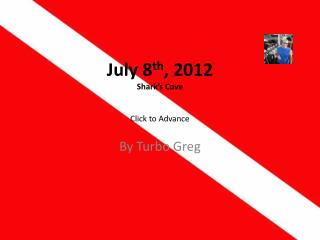July 8 th , 2012 Shark's Cove Click to Advance