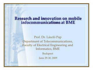 Research and in n ovation on mobile infocommunications  at BME