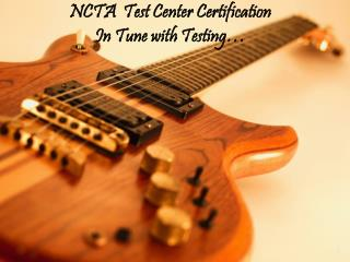 NCTA  Test Center Certification In Tune with Testing…
